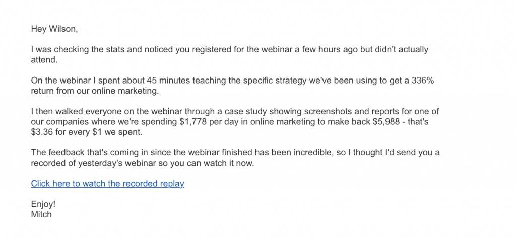 In this follow-up email, the sender reaches out to people who registered for but didn't attend the webinar. The personalized message includes a link to the replay and a tantalizing recap of what the registrant can learn by watching it.